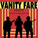 Vanity Fare Greatest - Incl. Early In The Morning