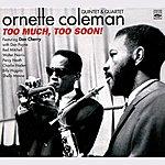 Ornette Coleman Ornette Coleman Quintet & Quartet - Too Much, Too Soon!