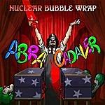 Nuclear Bubble Wrap Abracadaver