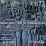 Entropia Archaic Chants From The Technological Age