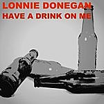 Lonnie Donegan Have A Drink On Me