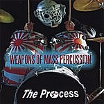 The Process Weapons Of Mass Percussion