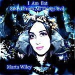 Marta Wiley I Am Bat Saved From All Things Evil