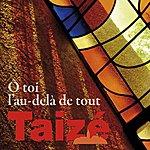 Taizé Ô Toi, L'au-Delà De Tout