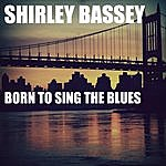 Shirley Bassey Born To Sing The Blues
