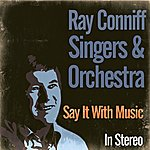 The Ray Conniff Singers Say It With Music (Stereo)