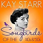Kay Starr Songbirds Of The 40's & 50's - Kay Starr