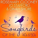 Rosemary Clooney Songbirds Of The 40's & 50's - Clooney, Stafford, Shore
