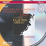 Claudio Arrau Liszt: Sonata In B Minor Etc