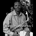 Craig C. I Can't Live Without You