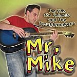 Mr. Mike The Kids, The Animals, And The Troublemakers