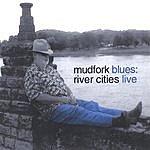 Mudfork Blues River Cities Live