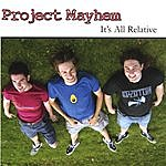 Project Mayhem It's All Relative