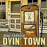 Mike Parrish Dyin' Town