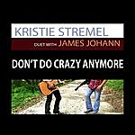 Kristie Stremel Don't Do Crazy Anymore