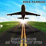 Mike Parrish Just As Blue As Your Lyin' Eyes