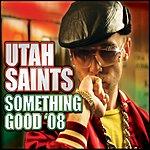 Utah Saints Something Good 08