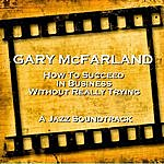 Gary McFarland How To Succeed In Business Without Really Trying