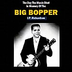 Big Bopper The Day The Music Died, In Memory Of The Big Bopper