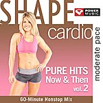The Shape Shape Cardio - Pure Hits Now & Then Vol. 2 (60 Min Non-Stop Cardio Workout Mix [130-135 Bpm])