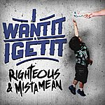 Righteous I Want It I Get It