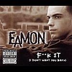 Eamon Fuck It (I Don't Want You Back)