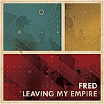 Fred Leaving My Empire