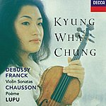 Kyung-Wha Chung Franck / Debussy: Violin Sonatas / Chausson: Poème