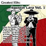 Agustín Lara Greatest Hits: Agustín Lara Vol. 1