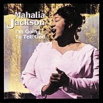 Mahalia Jackson I'm Going To Tell God