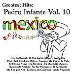 Pedro Infante Greatest Hits: Pedro Infante Vol. 10