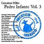 Pedro Infante Greatest Hits: Pedro Infante Vol. 3