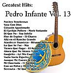 Pedro Infante Greatest Hits: Pedro Infante Vol. 13
