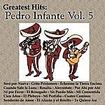 Pedro Infante Greatest Hits: Pedro Infante Vol. 5
