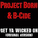 Project Born Get Ya Wicked On (Original Version)