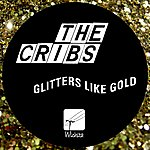 The Cribs Glitters Like Gold