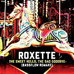 Roxette The Sweet Hello, The Sad Goodbye (Bassflow Remake) (2-Track Single)
