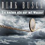 Dirk Busch Sie Kochen Alle Nur Mit Wasser (Der Berater-Song)