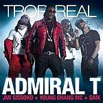 Admiral T Trop Real (Feat. Jmi Sissoko, Young Chang Mc, Saïk)