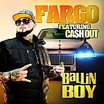 Fargo Ballin Boy Edited (Feat. Ca$h Out)