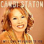 Candi Staton I Will Sing My Praise To You