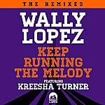 Wally Lopez Keep Running The Melody Feat. Kreesha Turner (The Remixes)