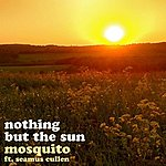 Mosquito Nothing But The Sun