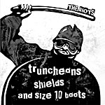 The Riots Truncheons, Shields And Size 10 Boots - Single