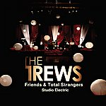 The Trews Friends & Total Strangers – Studio Electric