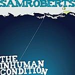 Sam Roberts The Inhuman Condition
