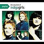 Indigo Girls Playlist: The Very Best Of Indigo Girls