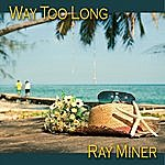 Ray Miner Way Too Long