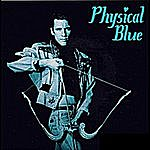 Physical Blue You Are The One I Love