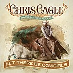 Chris Cagle Let There Be Cowgirls